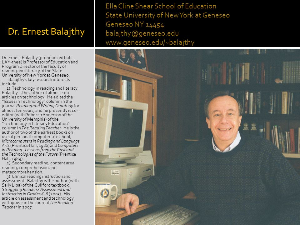 Dr. Ernest Balajthy Dr. Ernest Balajthy (pronounced buh- LAY-thee) is Professor of Education and Program Director of the faculty of reading and litera