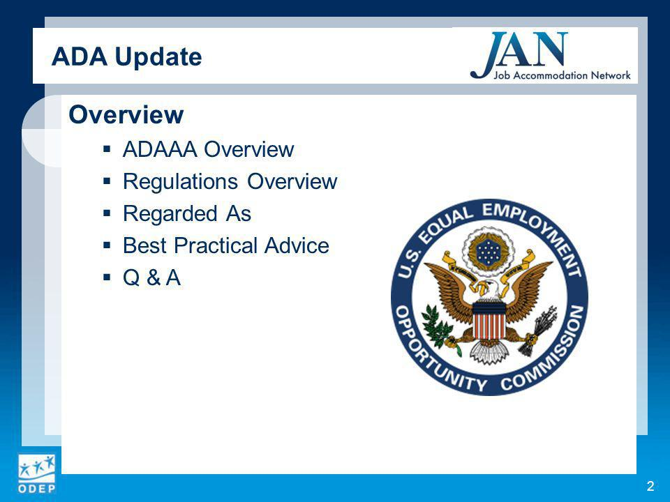 ADA Update Overview ADAAA Overview Regulations Overview Regarded As Best Practical Advice Q & A 2