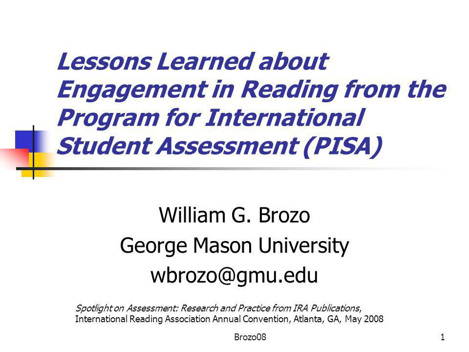Lessons Learned about Engagement in Reading from the Program for International Student Assessment (PISA) William G. Brozo George Mason University wbro