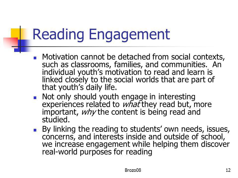 Reading Engagement Motivation cannot be detached from social contexts, such as classrooms, families, and communities. An individual youths motivation