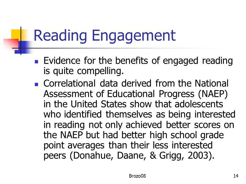 Reading Engagement Evidence for the benefits of engaged reading is quite compelling. Correlational data derived from the National Assessment of Educat