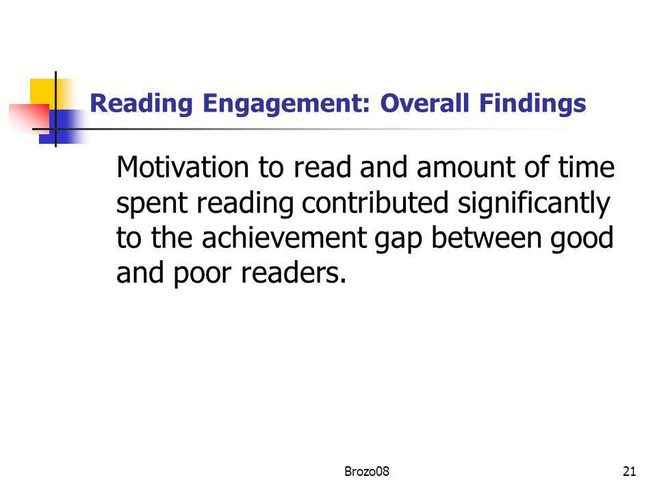Reading Engagement: Overall Findings Motivation to read and amount of time spent reading contributed significantly to the achievement gap between good