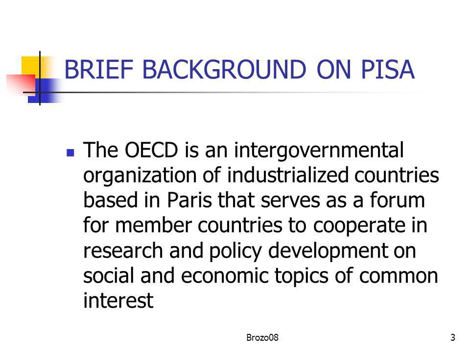 3 BRIEF BACKGROUND ON PISA The OECD is an intergovernmental organization of industrialized countries based in Paris that serves as a forum for member