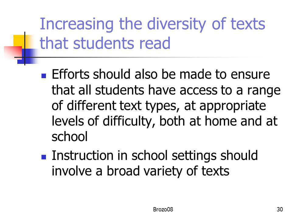 Increasing the diversity of texts that students read Efforts should also be made to ensure that all students have access to a range of different text