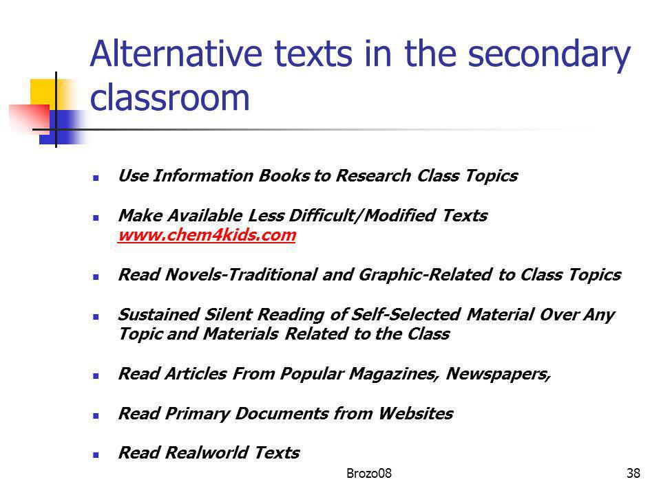 Alternative texts in the secondary classroom Use Information Books to Research Class Topics Make Available Less Difficult/Modified Texts www.chem4kids