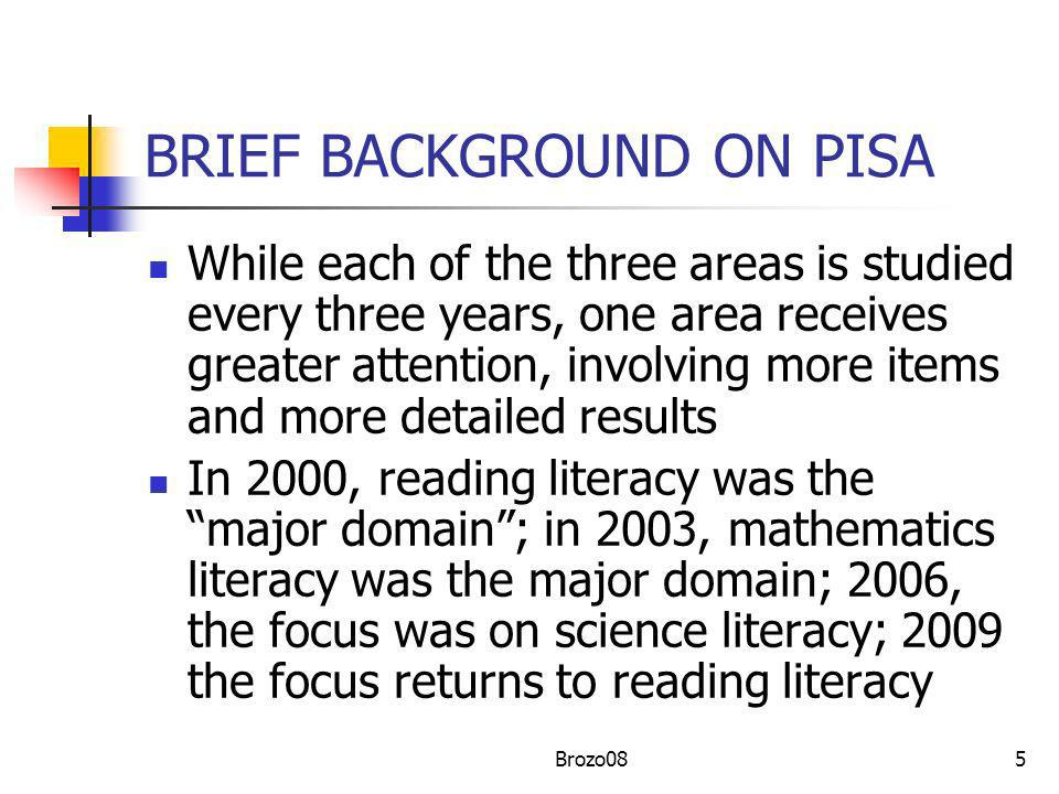 5 BRIEF BACKGROUND ON PISA While each of the three areas is studied every three years, one area receives greater attention, involving more items and m