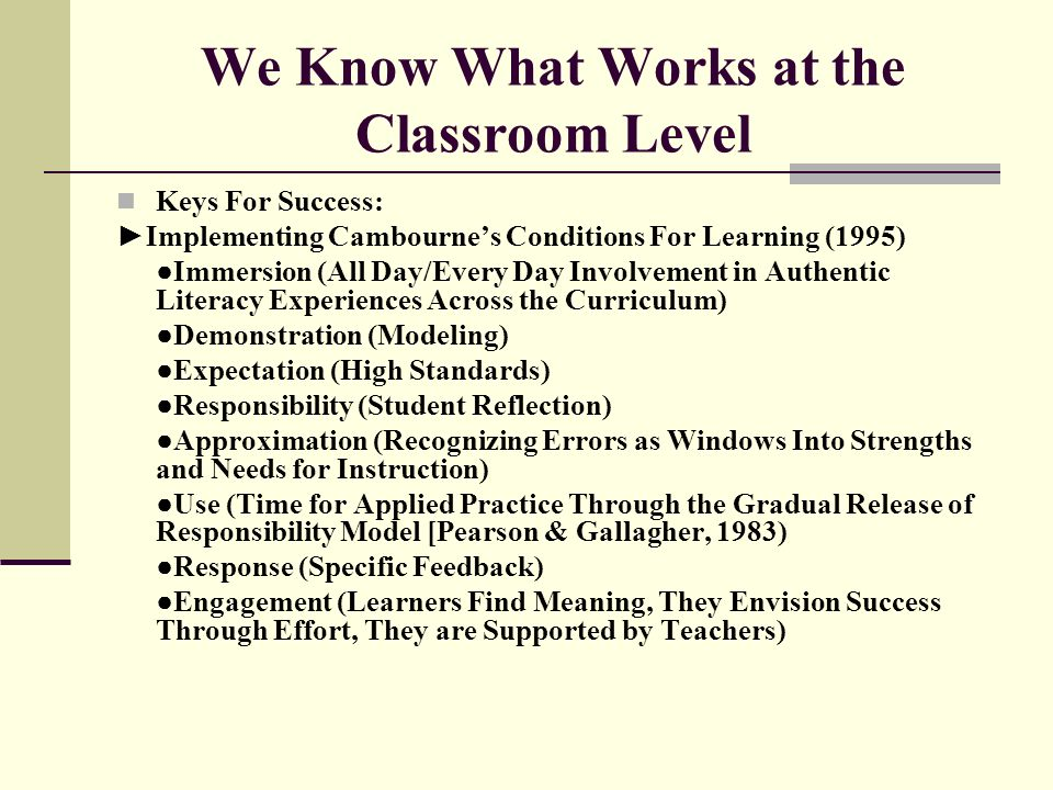 We Know What Works at the Classroom Level Keys For Success: Implementing Cambournes Conditions For Learning (1995) Immersion (All Day/Every Day Involv