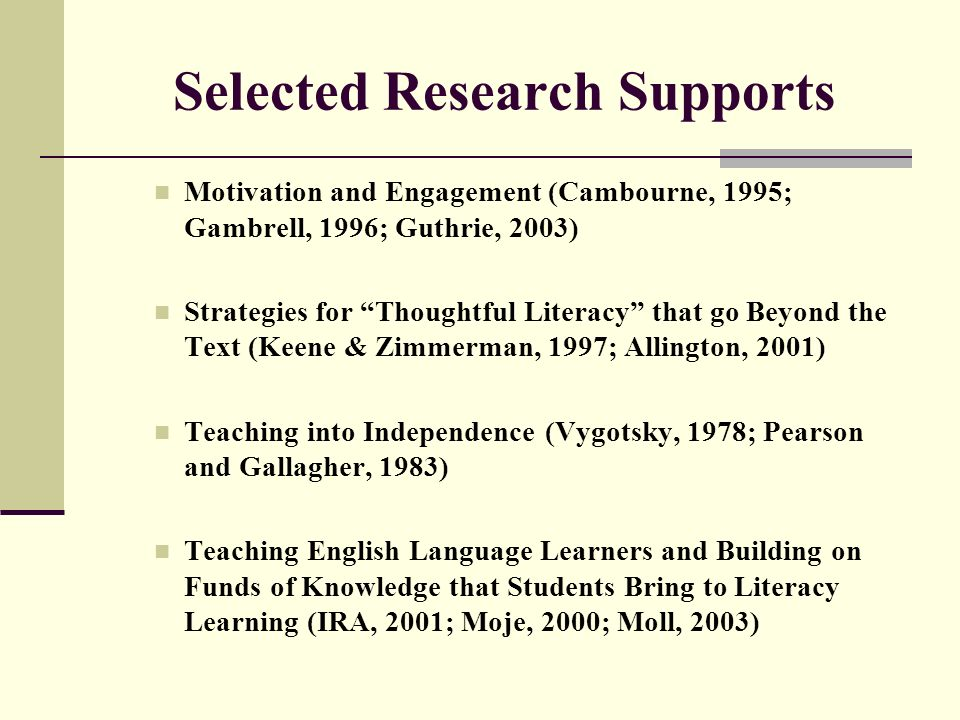 Selected Research Supports Motivation and Engagement (Cambourne, 1995; Gambrell, 1996; Guthrie, 2003) Strategies for Thoughtful Literacy that go Beyon