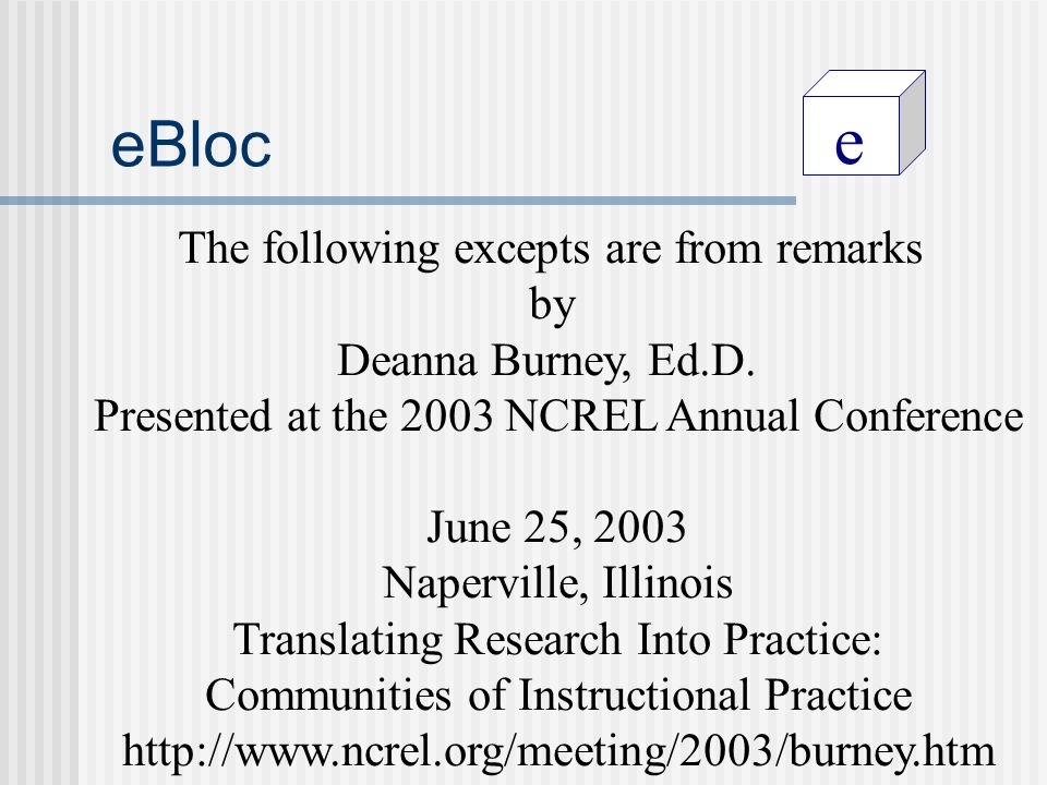 e eBloc The following excepts are from remarks by Deanna Burney, Ed.D.