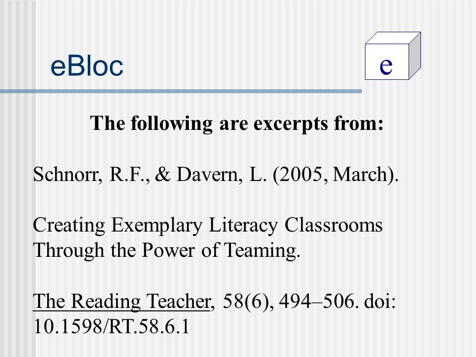 e eBloc The following are excerpts from: Schnorr, R.F., & Davern, L. (2005, March). Creating Exemplary Literacy Classrooms Through the Power of Teamin