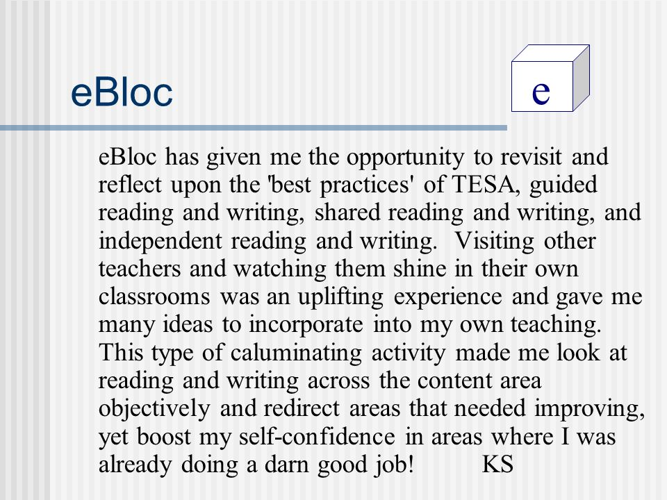 e eBloc eBloc has given me the opportunity to revisit and reflect upon the best practices of TESA, guided reading and writing, shared reading and writing, and independent reading and writing.