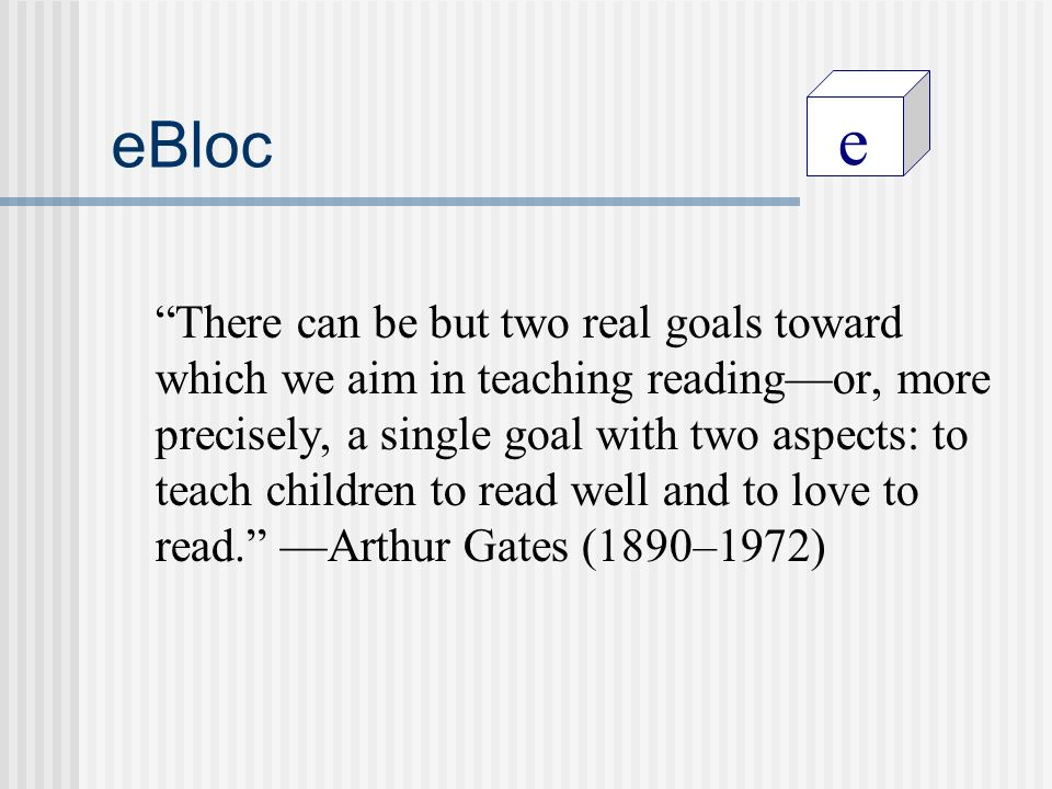 e eBloc There can be but two real goals toward which we aim in teaching readingor, more precisely, a single goal with two aspects: to teach children to read well and to love to read.