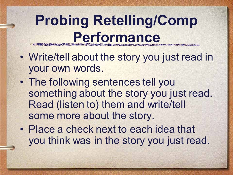 Probing Retelling/Comp Performance Write/tell about the story you just read in your own words. The following sentences tell you something about the st