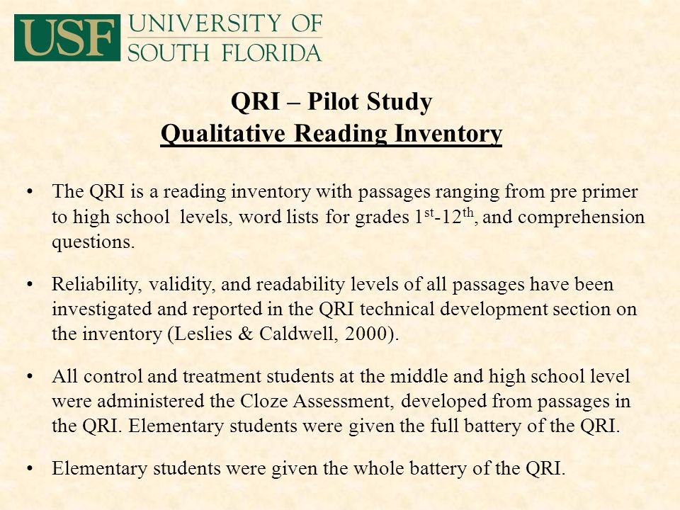 QRI – Pilot Study Qualitative Reading Inventory The QRI is a reading inventory with passages ranging from pre primer to high school levels, word lists