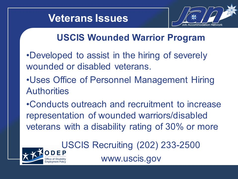 Veterans Issues USCIS Wounded Warrior Program Developed to assist in the hiring of severely wounded or disabled veterans.