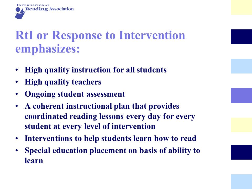 RtI or Response to Intervention emphasizes: High quality instruction for all students High quality teachers Ongoing student assessment A coherent inst