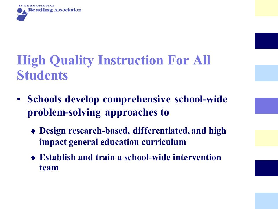 High Quality Instruction For All Students Schools develop comprehensive school-wide problem-solving approaches to Design research-based, differentiate