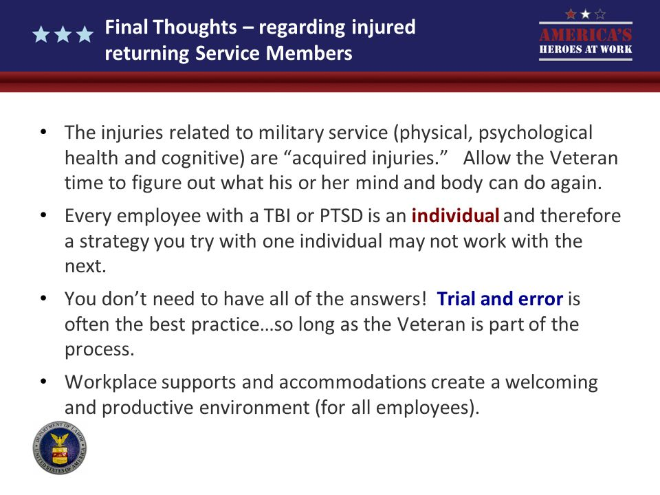 Final Thoughts – regarding injured returning Service Members The injuries related to military service (physical, psychological health and cognitive) a