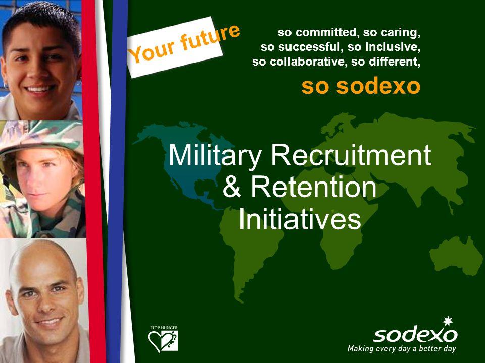 so committed, so caring, so successful, so inclusive, so collaborative, so different, so sodexo Your future Military Recruitment & Retention Initiativ