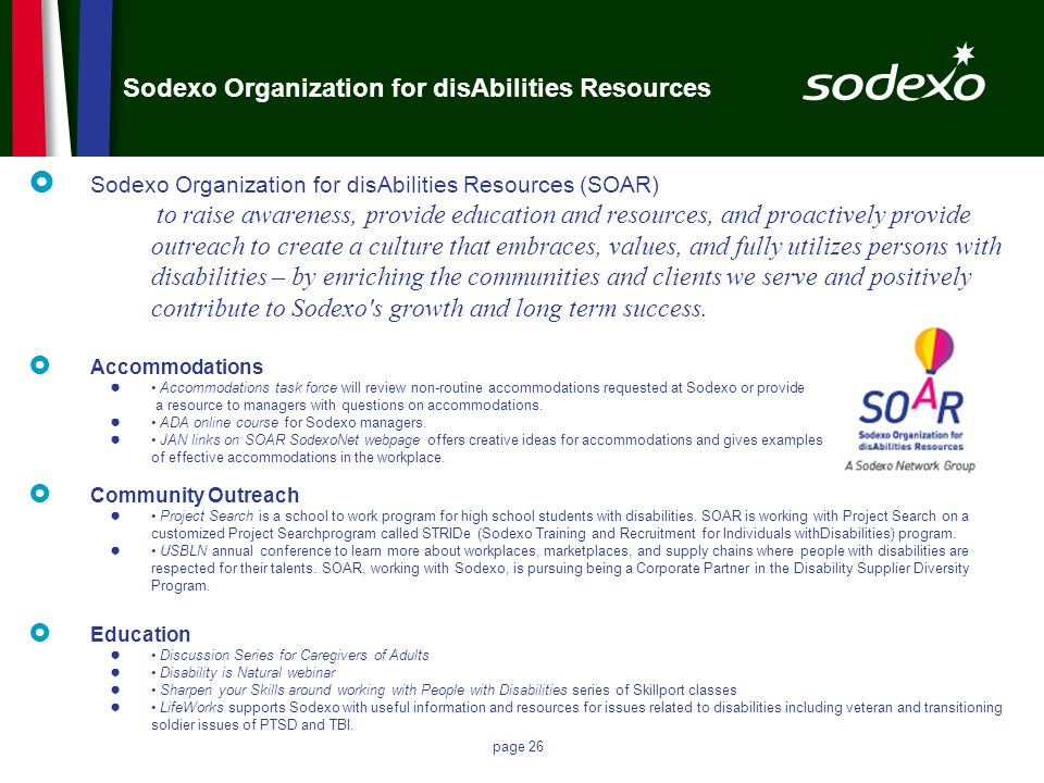 page 26 Sodexo Organization for disAbilities Resources Sodexo Organization for disAbilities Resources (SOAR) to raise awareness, provide education and