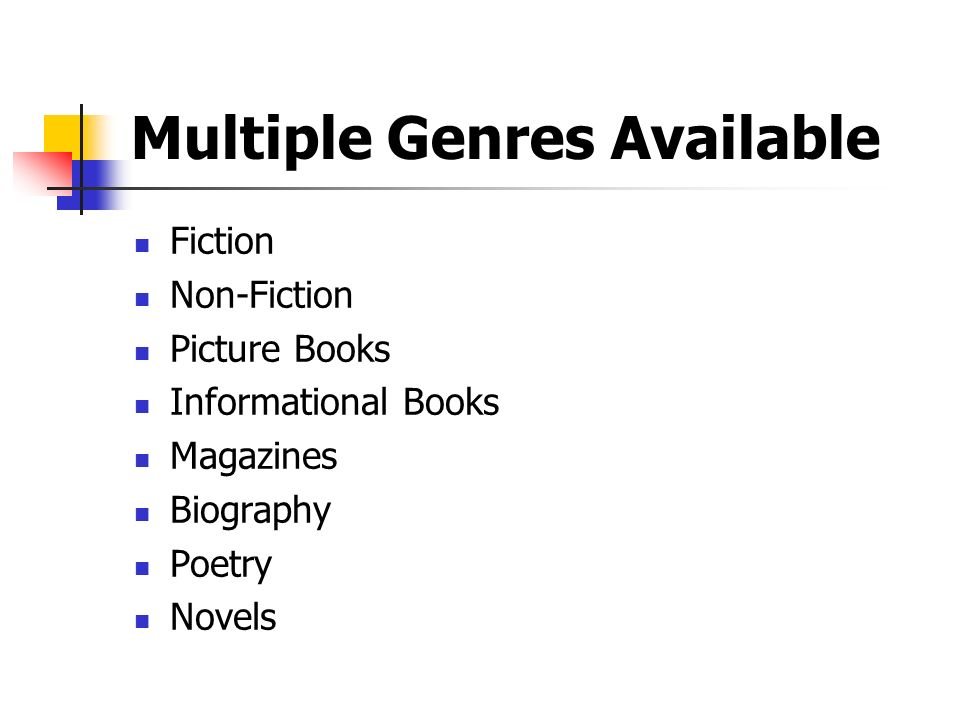 Multiple Genres Available Fiction Non-Fiction Picture Books Informational Books Magazines Biography Poetry Novels