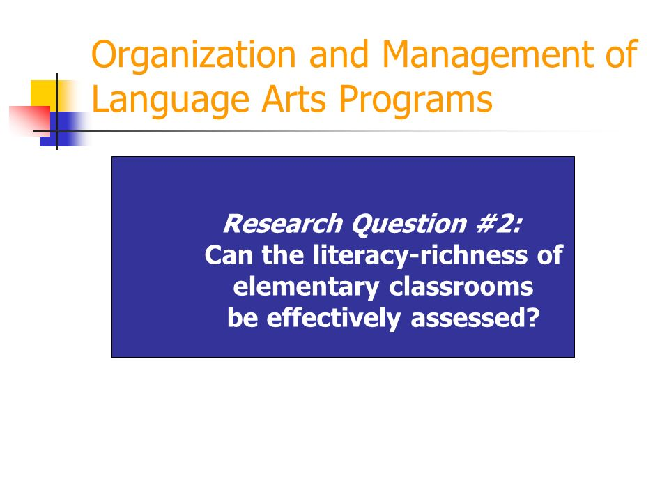 Organization and Management of Language Arts Programs Research Question #2: Can the literacy-richness of elementary classrooms be effectively assessed