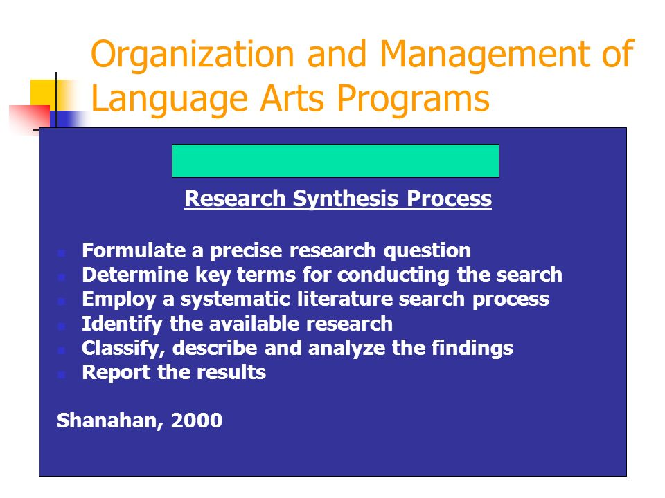 Research Synthesis Process Formulate a precise research question Determine key terms for conducting the search Employ a systematic literature search p