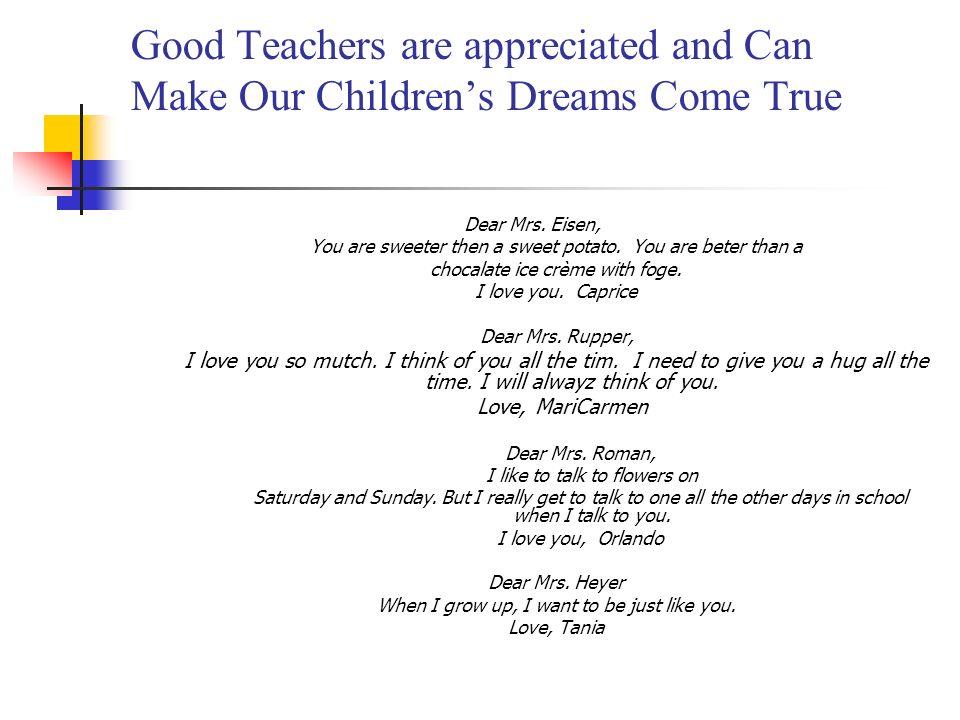 Wonderful Teachers Are Appreciated Who Wonderful Teachers Are Appreciated and Good Teachers are appreciated and Can Make Our Childrens Dreams Come Tru