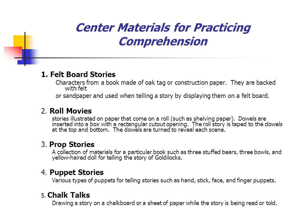 Center Materials for Practicing Comprehension 1. Felt Board Stories Characters from a book made of oak tag or construction paper. They are backed with