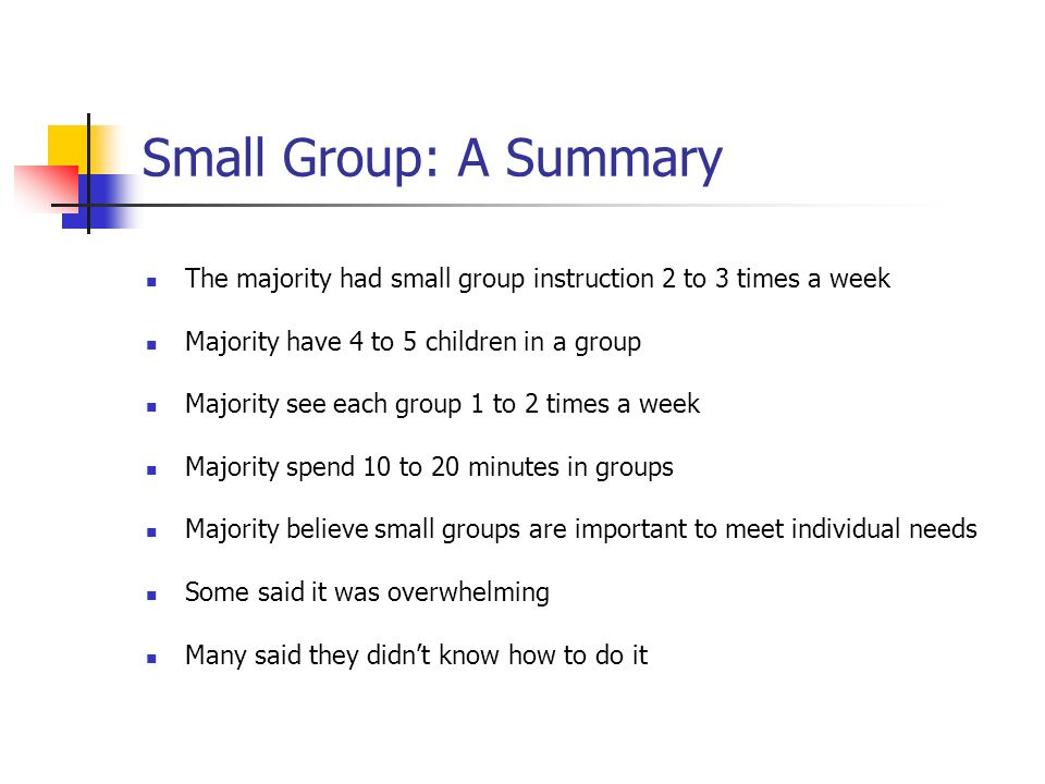 Small Group: A Summary The majority had small group instruction 2 to 3 times a week Majority have 4 to 5 children in a group Majority see each group 1