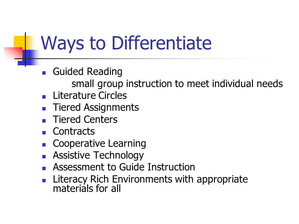 Ways to Differentiate Guided Reading small group instruction to meet individual needs Literature Circles Tiered Assignments Tiered Centers Contracts C