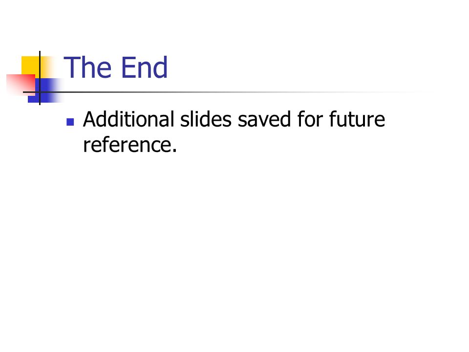 The End Additional slides saved for future reference.
