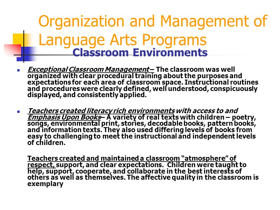 Organization and Management of Language Arts Programs Classroom Environments Exceptional Classroom Management – The classroom was well organized with