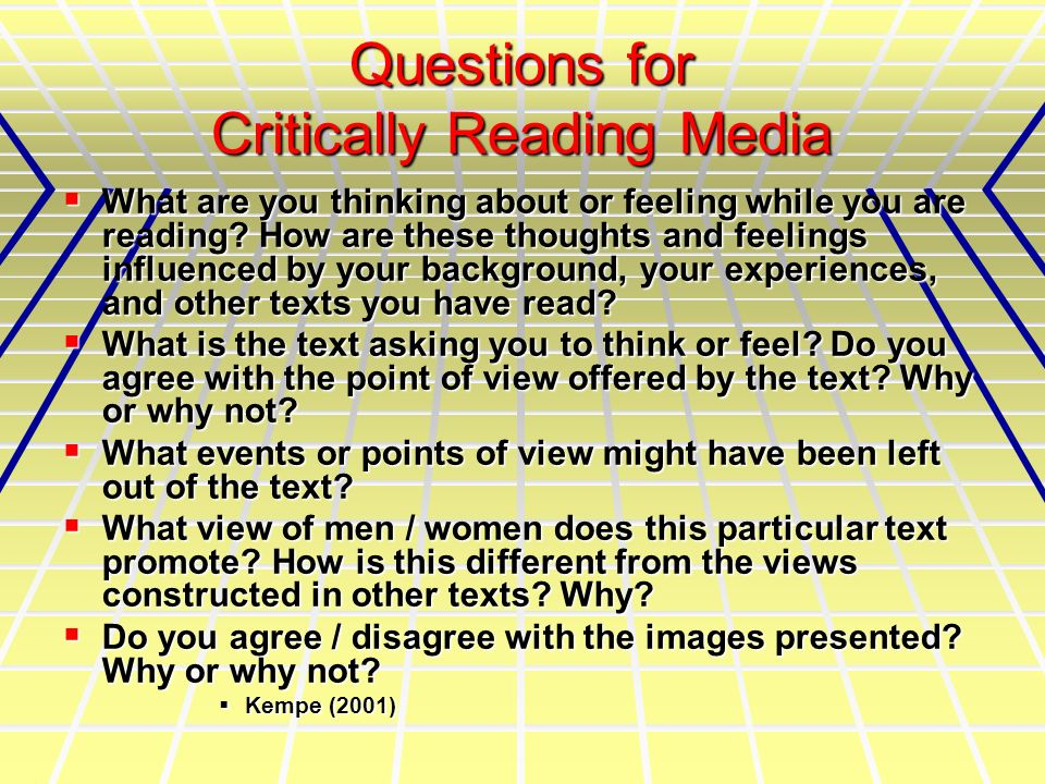 Questions for Critically Reading Media What are you thinking about or feeling while you are reading.