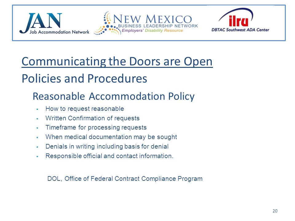 Communicating the Doors are Open Policies and Procedures Reasonable Accommodation Policy How to request reasonable Written Confirmation of requests Timeframe for processing requests When medical documentation may be sought Denials in writing including basis for denial Responsible official and contact information.