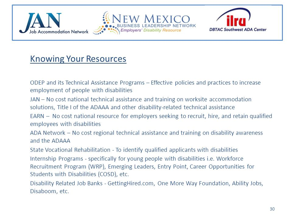 Select Resources: Recruiting - GettingHired.com http://www.gettinghired.com/ One More Wayhttp://onemoreway.org/ Workforce Recruitment Program (WRP) http://www.dol.gov/odep/programs/workforc.htm EARN http://www.askearn.org/ Emerging Leaders Program http://www.emerging-leaders.com/ Career Opportunities for Students w/Disabilities (COSD) http://www.cosdonline.org/ Hardware/Software/Website Accessibility Issues- TecAccesshttp://www.tecaccess.net/index.shtml SSB BART Group Inc.
