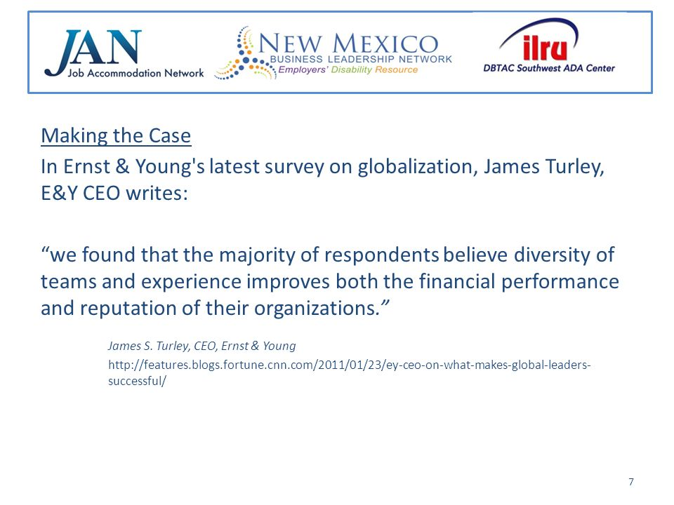Making the Case In Ernst & Young s latest survey on globalization, James Turley, E&Y CEO writes: we found that the majority of respondents believe diversity of teams and experience improves both the financial performance and reputation of their organizations.