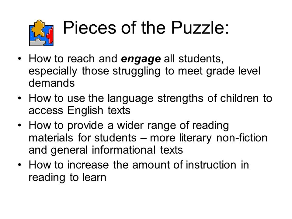 Pieces of the Puzzle: How to reach and engage all students, especially those struggling to meet grade level demands How to use the language strengths