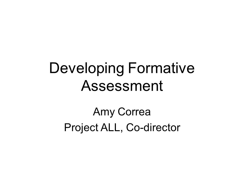 Developing Formative Assessment Amy Correa Project ALL, Co-director