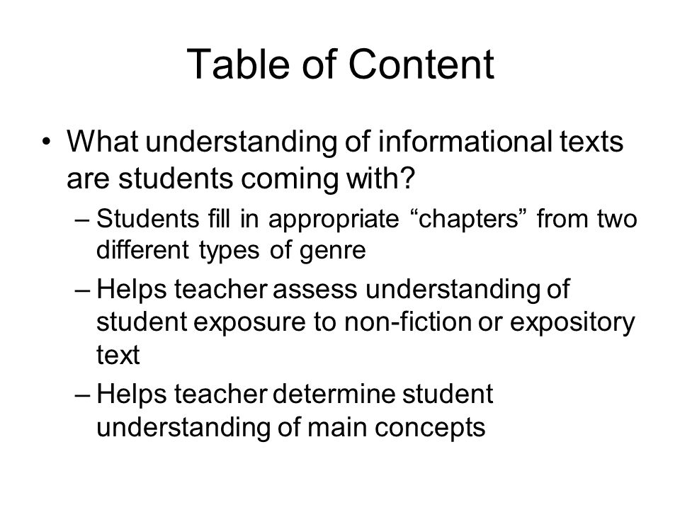 Table of Content What understanding of informational texts are students coming with? –Students fill in appropriate chapters from two different types o