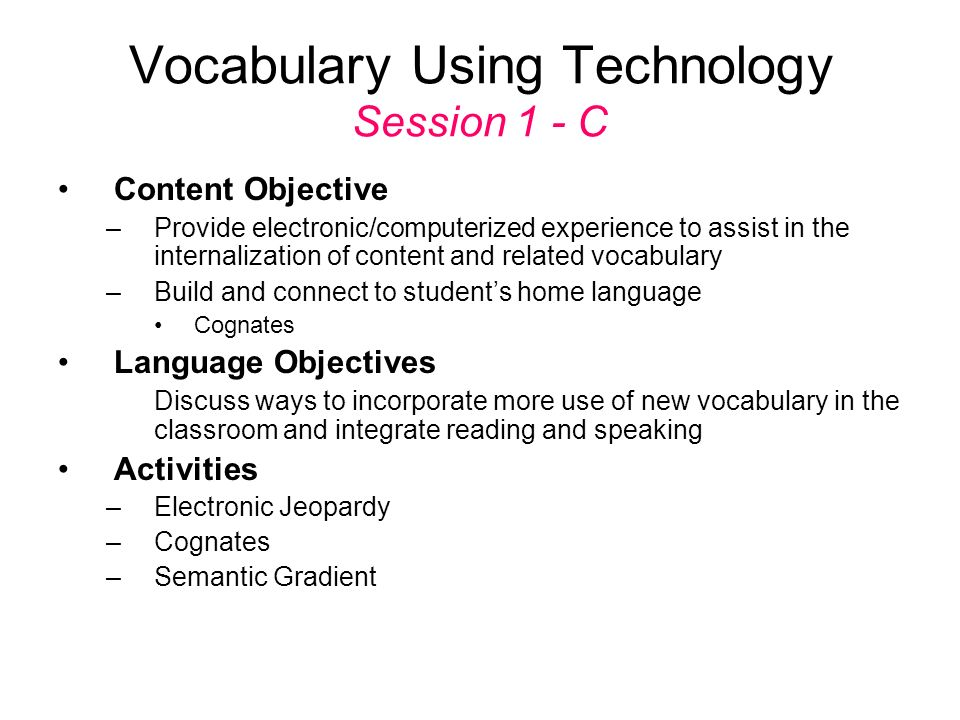 Vocabulary Using Technology Session 1 - C Content Objective –Provide electronic/computerized experience to assist in the internalization of content an