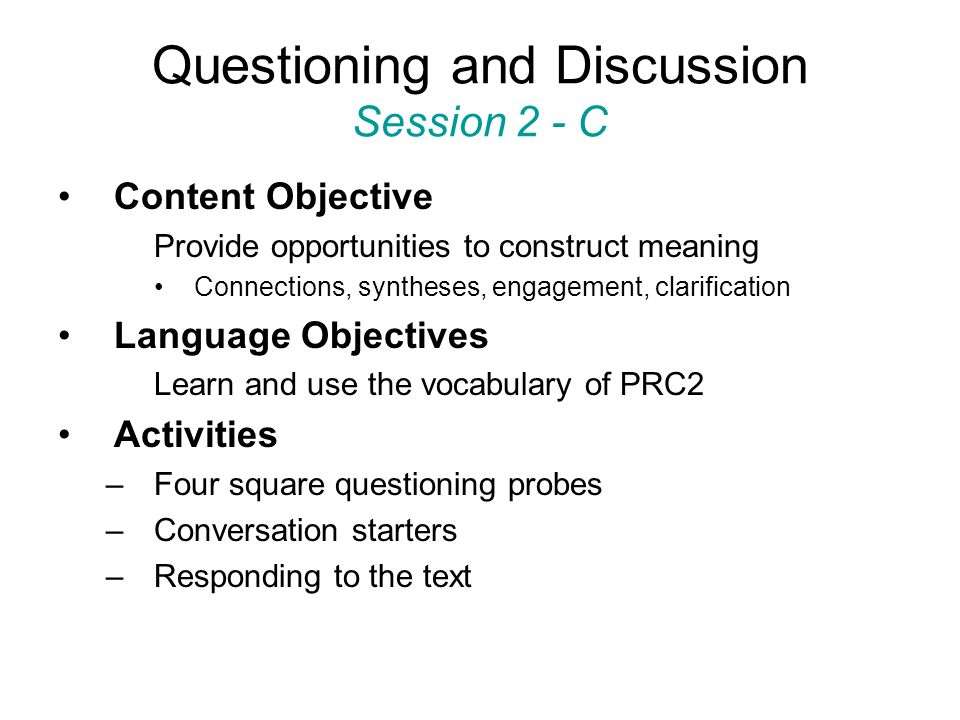 Questioning and Discussion Session 2 - C Content Objective Provide opportunities to construct meaning Connections, syntheses, engagement, clarificatio