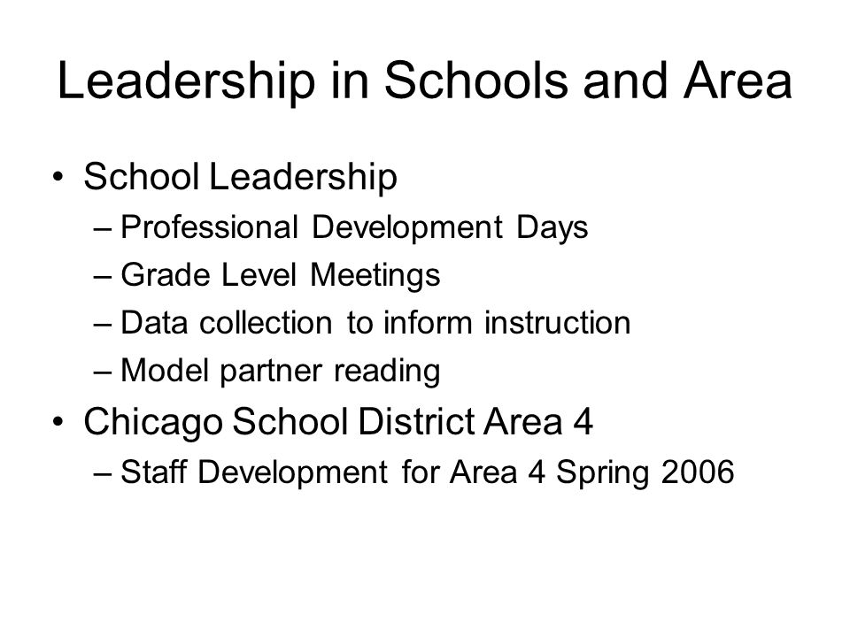 Leadership in Schools and Area School Leadership –Professional Development Days –Grade Level Meetings –Data collection to inform instruction –Model pa