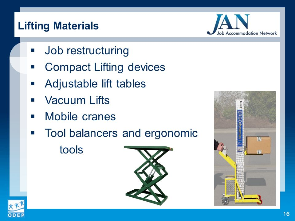 Job restructuring Compact Lifting devices Adjustable lift tables Vacuum Lifts Mobile cranes Tool balancers and ergonomic tools Lifting Materials 16