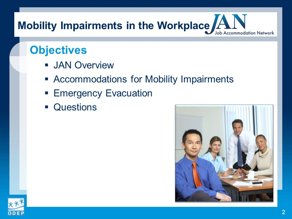 Objectives JAN Overview Accommodations for Mobility Impairments Emergency Evacuation Questions Mobility Impairments in the Workplace 2