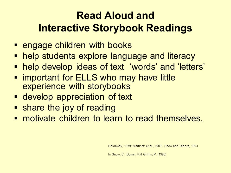 Read Aloud and Interactive Storybook Readings engage children with books help students explore language and literacy help develop ideas of text words