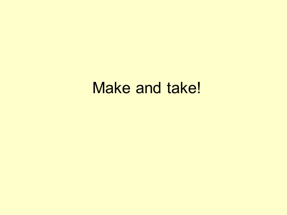 Make and take!
