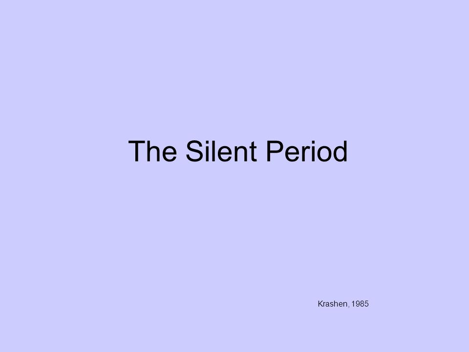 The Silent Period Krashen, 1985