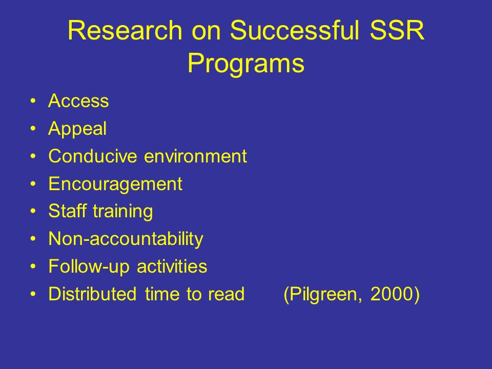 Research on Successful SSR Programs Access Appeal Conducive environment Encouragement Staff training Non-accountability Follow-up activities Distributed time to read (Pilgreen, 2000)