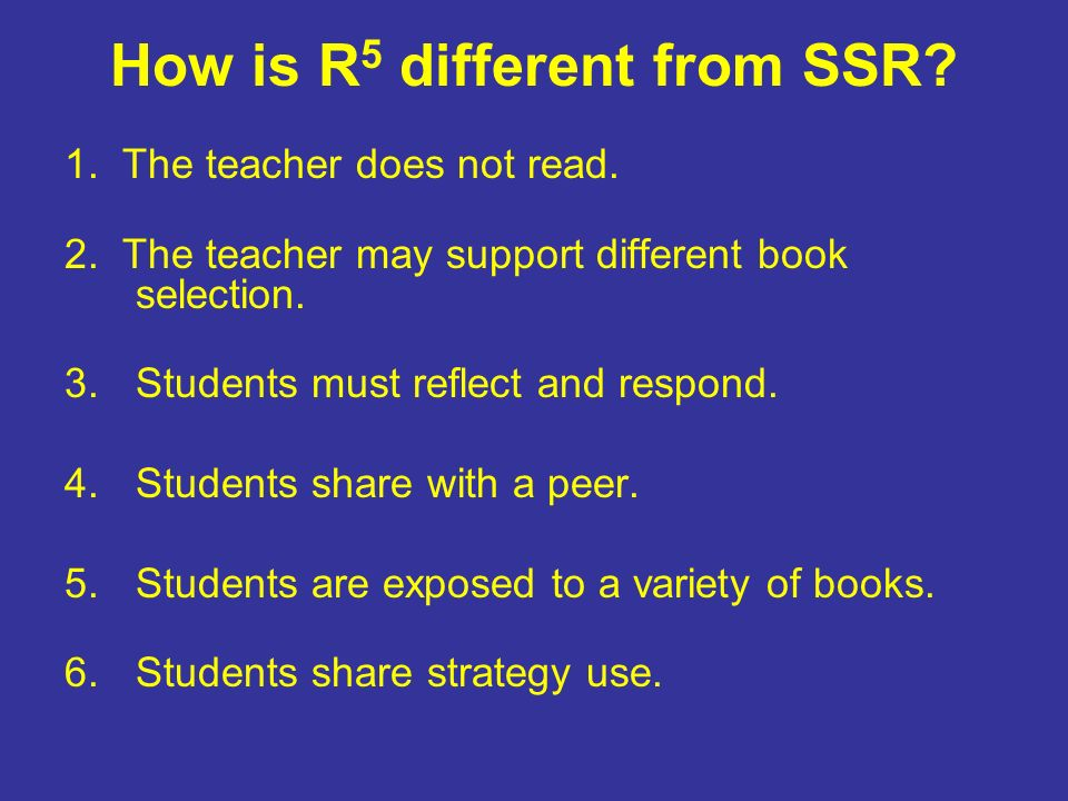 How is R 5 different from SSR. 1. The teacher does not read.